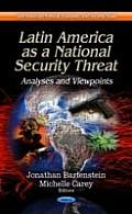 Latin America As a National Security Threat: Analyses & Viewpoints