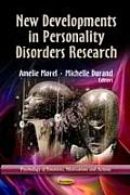 New Developments in Personality Disorders Research. Edited by Amelie Morel, Michelle Durand