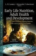 Early Life Nutrition, Adult Health & Development: Lessons From Changing Diets, Famines & Experimental Studies