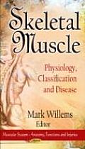 Skeletal Muscle: Physiology, Classification & Disease. Edited by Mark Willems