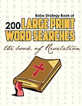 Bobo Strategy Book of 200 Large Print Word Searches: The Book of Revelation