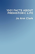1001 Facts about Prehistoric Life