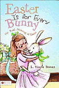 Easter Is For Every Bunny: The Real Meaning Of Easter by L. Diane Jones