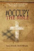 Occupy the Bible: What Jesus Really Said (and Did) about Money and Power