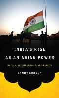India's Rise as an Asian Power: Nation, Neighborhood, and Region (South Asia in World Affairs)