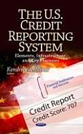 U.S. Credit Reporting System: Elements, Infrastructure & Key Processes