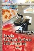 Recent Advances in Germ Cells Research