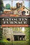 Catoctin Furnace:: Portrait of an Iron Making Village