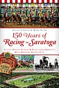 150 Years of Racing in Saratoga: Little-Known Stories & Facts from America's Most Historic Racing City