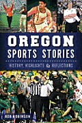 Oregon Sports Stories: History, Highlights and Reflections
