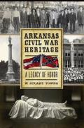 Arkansas Civil War Heritage: A Legacy Of Honor (Civil War) by W. Stuart Towns