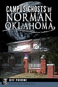 Campus Ghosts Of Norman, Oklahoma (Haunted America) by Jeff Provine (cor)