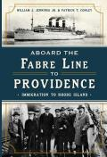 Aboard The Fabre Line To Providence: Immigration To Rhode Island by Jr. William Jennings