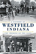 A History Of Westfield, Indiana:: The Promise Of The Land (Brief History) by Tom Rumer