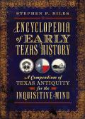 Encyclopedia Of Early Texas History: A Compendium Of Texas Antiquity For The Inquisitive Mind by Stephen P. Biles