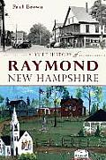 A Brief History Of Raymond, New Hampshire (Brief History) by Iii Paul Brown