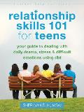 Relationship Skills Book for Teens Using Dialectical Behavior Therapy Skills to Improve Your Relationships