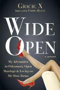 Wide Open My Adventures in Polyamory Open Marriage & Loving on My OwnTerms
