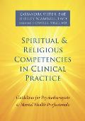 Spiritual and Religious Competencies in Clinical Practice: Guidelines for Psychotherapists and Mental Health Professionals