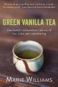 Green Vanilla Tea: One Family's Extraordinary Journey of Love, Hope, and Remembering