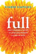 Full: How I Learned to Satisfy My Insatiable Hunger and Feed My Soul