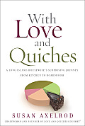 With Love & Quiches A Housewifes Surprising Journey from a Long Island Kitchen to Baking for the World