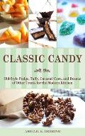 Classic Candy Old Style Fudge Taffy Caramel Corn & Dozens of Other Treats for the Modern Kitchen