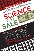 Science for Sale: How the Us Government Uses Powerful Corporations and Leading Universities to Support Government Policies, Silence Top