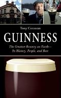 Guinness: The Greatest Brewery on Earth: Its History, People, and Beer