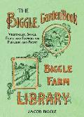 The Biggle Garden Book: Vegetables, Small Fruits and Flowers for Pleasure and Profit