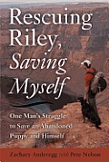 Rescuing Riley Saving Myself A Man & His Dogs Struggle to Find Salvation