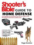 Shooter's Bible Guide to Home Defense: A Comprehensive Handbook on How to Protect Your Property from Intrusion and Invasion