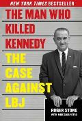 Man Who Killed Kennedy The Case Against LBJ