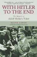 With Hitler to the End: The Memoirs of Adolf Hitler's Valet