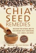 Chia Seed Remedies Discover the Natural Way to Lose Weight Fight Depression Live Longer & More