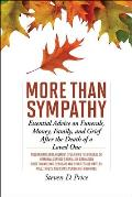 More Than Sympathy: Essential Advice on Funerals, Money, Family, and Grief After the Death of a Loved One