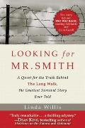 Looking for Mr. Smith: A Quest for Truth Behind the Long Walk, the Greatest Survival Story Ever Told
