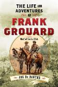 The Life and Adventures of Frank Grouard: Chief of Scouts, U.S.A.