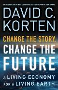Change the Story Change the Future A Living Economy for a Living Earth