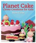 Planet Cake Clever Creations for Kids: 680 Clever Creations