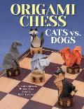 Origami Chess: Cats vs. Dogs (Origami Books)