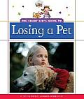 The Smart Kid's Guide to Losing a Pet (Smart Kid's Guide to Everyday Life)
