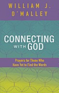 Connecting with God: Prayers for Those Who Have Yet to Find the Words