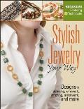 Stylish Jewelry Your Way: Designs in Stringing, Wirework, Stitching, Metalwork, and More [With DVD]