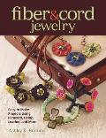 Fiber & Cord Jewelry: Easy to Make Projects Using Paracord, Hemp, Leather, and More