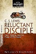 C. S. Lewis: Reluctant Disciple: Faith, Reason, and the Power of the Gospel (Daylight Bible Studies)