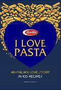 I Love Pasta: An Italian Love Story in 100 Recipes
