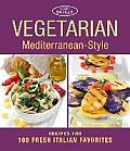 Vegetarian Mediterranean-Style: Recipes for 100 Fresh Italian Favorites
