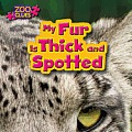 My Fur Is Thick and Spotted (Snow Leopard) (Little Bits: Zoo Clues)