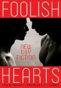 Foolish Hearts: New Gay Fiction